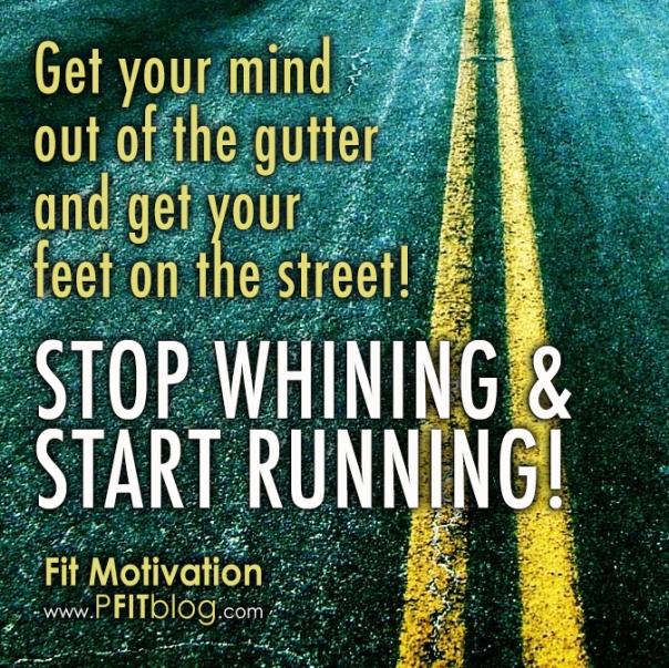 stop whining, start running