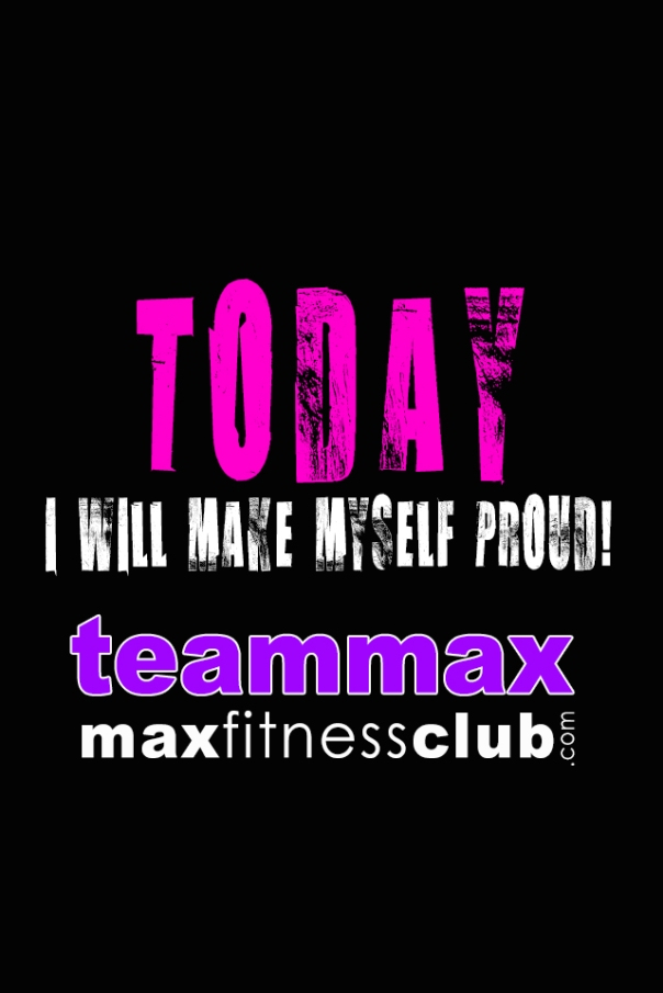 Today I will make myself proud MAX