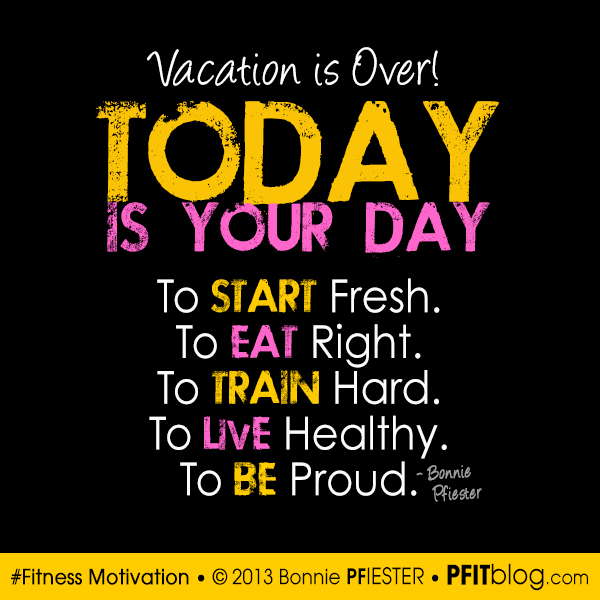 Back To Work Quotes After Vacation: Vacation Is Over! 5 Tips To Get Your Fitness Back » PfitBlog