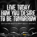 live today how you desire to become